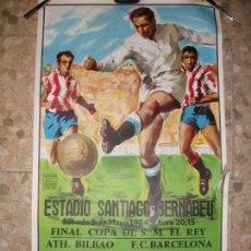 Coleccionismo deportivo: 1984 CARTEL FINAL COPA DEL REY ATHLETIC BILBAO BARCELONA - FUTBOL EN EL BERNABEU REAL MADRID . Lote 143635366