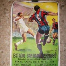 Coleccionismo deportivo: 1984 CARTEL FINAL COPA DEL REY BILBAO BARCELONA - FUTBOL EN EL BERNABEU REAL MADRID. Lote 43814261