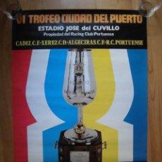Coleccionismo deportivo: PRECIOSO CARTEL VI TROFEO CIUDAD DEL PUERTO 1977 CÁDIZ XEREZ ALGECIRAS PORTUENSE. Lote 154987902