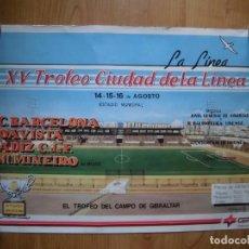 Coleccionismo deportivo: PRECIOSO CARTEL XV TROFEO CIUDAD DE LA LÍNEA BARCELONA CÁDIZ AT. MINEIRO BOAVISTA. Lote 154993374