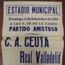 Coleccionismo deportivo: CARTEL FUTBOL. ESTADIO MUNICIPAL. 1959. PARTIDO AMISTOSO. C.A.CEUTA - REAL VALLADOLID. VER. Lote 176893740