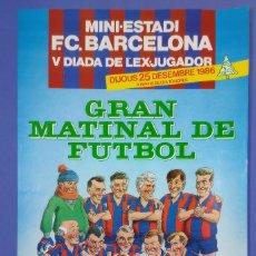 Coleccionismo deportivo: CARTEL FUTBOL - GRAN MATINAL DE FUTBOL - EX-JUGADORES F.C. BARCELONA - 1986 - MINI ESTADI - 62X40. Lote 267654164