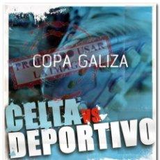 Coleccionismo deportivo: 20-05-2008 FINAL COPA GALIZA, CELTA - CORUÑA CARTEL GIGANTE DEL PARTIDO. Lote 294089508