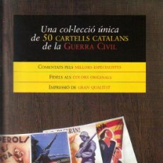 Carteles Guerra Civil: CARTELES CATALANES DE LA GUERRA CIVIL-COL.COMPLETA DE 50 CARTELES DE 1935 A 1938-ED.SAPIENS 2006. Lote 22308056
