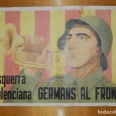 Carteles Guerra Civil: CARTEL - ESQUERRA VALENCIANA - GERMANS AL FRONT - 42 CM X 29,5 CM.. - . Lote 113126471