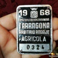 Carteles: ANTIGUA PLACA CHAPA MATRICULA DE TARRAGONA DE ARBITRIO RODAJE AGRICOLA 1968. Lote 121139647