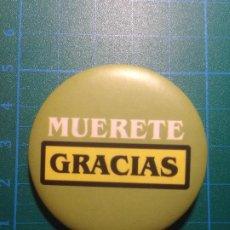 Carteles: MUERETE GRACIAS - CHAPA - PIN - IMPERDIBLE. Lote 220758336