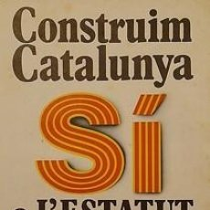Carteles Políticos: CARTEL SI A L'ESTATUT.CATALUNYA.1979.40X50.OFFSET. Lote 33999895