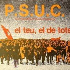 Carteles Políticos: CARTEL P.S.U.C. EL TEU, EL DE TOTS.1979.CATALUNYA.50X70. Lote 34143441