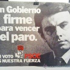 Carteles Políticos: UN GOBIERNO FIRME PARA VENCER EL PARO. TU VOTO ES NUESTRA FUERZA, VOTA PSOE, FELIPE GONZÁLEZ. Lote 36377428