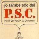 Carteles Políticos: JO TAMBE SOC DEL P. S. C.. Lote 37110474