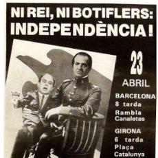 Carteles Políticos: CARTEL NI REI, NI BOTIFLERS: INDEPENDENCIA!. Lote 41562227