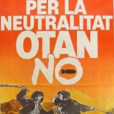 Carteles Políticos: CARTEL PER LA NEUTRALITAT OTAN NO. Lote 41580224