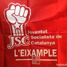 Carteles Políticos: BANDERA PSOE- JSC. JOVENTUT SOCIALISTA DE CATALUNYA. AÑOS 80. L´EIXAMPLE-BARCELONA PARTIDO POLITICO . Lote 106461395