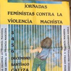 Carteles Políticos: RARO CARTEL JORNADAS FEMINISTAS CONTRA LA VIOLENCIA MACHISTA - SANTIAGO - GALIZA - AÑO 1988. Lote 108253943