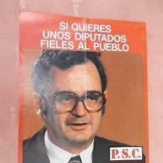 Carteles Políticos: CARTEL POLITICO. SI QUIERES UNOS DIPUTADOS FIELES AL PUEBLO. P.S.C. SOCIALISTES DE CATALUNYA. 1977. Lote 132757518