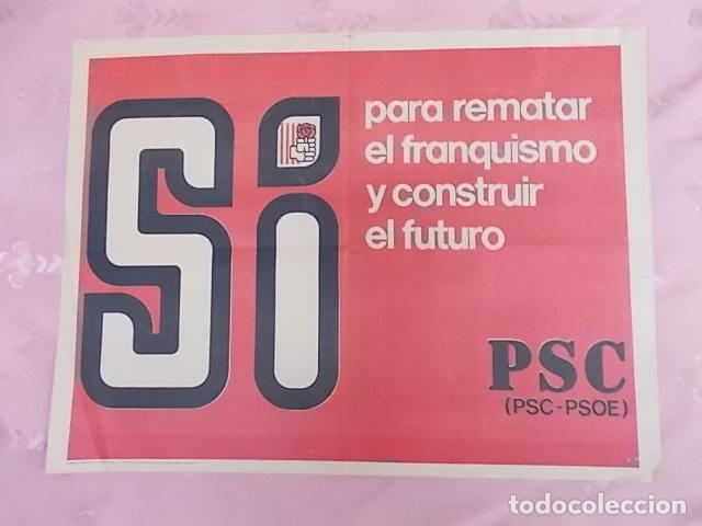 CARTEL POLITICO. SI PARA REMATAR EL FRANQUISMO Y CONSTRUIR EL FUTURO. PSC-PSOE. 1978 (Coleccionismo - Carteles gran Formato - Carteles Políticos)