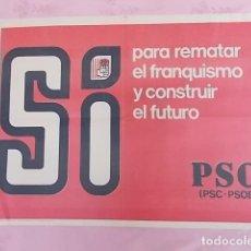 Carteles Políticos: CARTEL POLITICO. SI PARA REMATAR EL FRANQUISMO Y CONSTRUIR EL FUTURO. PSC-PSOE. 1978. Lote 132760374