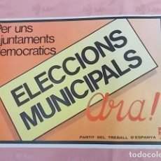 Carteles Políticos: CARTELL POLITIC. ELECCIONS MUNICIPALS ARA !. PARTIT DEL TREBALL D'ESPANYA. Lote 132772130