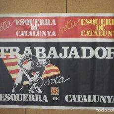 Carteles Políticos: CARTEL POLITICO ESQUERRA DE CATALUNYA 1977 TRABAJADOR 100 X 68 CM. Lote 136736698