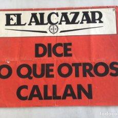 Carteles Políticos: ANTIGUO CARTEL EL ALCÁZAR DICE LO QUE OTROS CALLAN. Lote 163717128