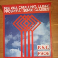 Carteles Políticos: CARTEL POLÍTICO TRANSICIÓN SOCIALISTA.PSC.PSOE.PSP.UGT.PCE.PSUC.FELIPE GONZÁLEZ.ORT.PTE.LCR.MCE.OIC.. Lote 169547730