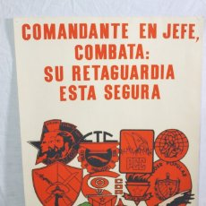 Carteles Políticos: CARTEL REVOLUCIÓN , COMANDANTE JEFE , COMBATA: SU RETAGUARDIA ESTA SEGURA. Lote 176844075