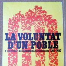 Carteles Políticos: CARTEL LA VOLUNTAT D´UN POBLE 5º ANIVERSARI DE L´ASSEMBLEA DE CATALUNYA ( 1971 - 1976). Lote 224162285