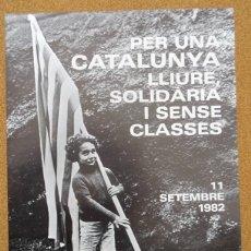 Carteles Políticos: CARTEL PER UNA CATALUNYA LLIURE,SOLIDARIA I SENSE CLASSES 11 SETEMBRE 1982. Lote 224381418