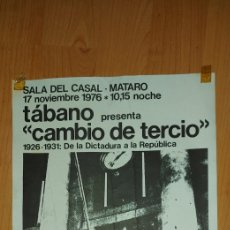 Carteles Políticos: CARTEL SALA DEL CASAL MATARÓ 1976 TABANO CAMBIO DE TERCIO DE LA DICTADURA A LA REPÚBLICA. Lote 228803610