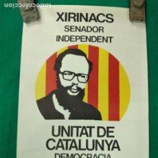 Carteles Políticos: CARTEL XIRINACHS SENADOR INDEPENDENT. UNITAT DE CATALUNYA. DEMOCRACIA CATALUNYA JUSTICIA SOCIAL.. Lote 239558210