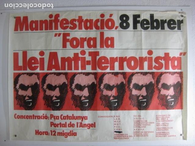 CARTEL POLITICO MANIFESTACIO 8 FEBRER FORA LA LLEI ANTITERRORISTA PL. CATALUNYA PORTAL ANGEL BCN (Coleccionismo - Carteles gran Formato - Carteles Políticos)