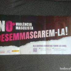 Carteles Políticos: CARTEL POSTER POLITICA FEMINISMO NO + VIOLENCIA MASCLISTA DESEMMASCAREM-LA CATALÁN MIDE 64 X 32 CM. Lote 284622358