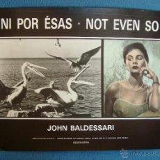 Carteles Publicitarios: CARTEL EXPOSICION DE JOHN BALDESSARI VALENCIA 1989, NI POR ESAS, NOT EVEN SO, CARTEL PUBLICITARIO. Lote 40549167