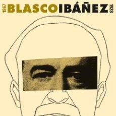 Carteles Publicitarios: EXPOSICIÓN BLASCO IBÁÑEZ: 1867-1928, VALENCIA, 2011, ILUSTRADOR: EDUARDO ARROYO. Lote 110029043