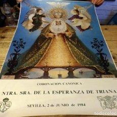 Carteles de Semana Santa: SEMANA SANTA SEVILLA, 1984, CARTEL ORIGINAL DE LA CORONACION DE LA ESPERANZA DE TRIANA,46X69 CMS. Lote 178712357