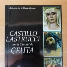 Carteles de Semana Santa: CASTILLO LASTRUCCI EN LA CIUDAD DE CEUTA - LIBRO SEMANA SANTA - ANTONIO DE LA ROSA MATEOS. Lote 292599333
