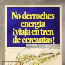 Carteles de Transportes: CARTEL / PÓSTER PUBLICITARIO - RENFE. NO DERROCHES ENERGÍA. VIAJA EN TREN CERCANÍAS - AÑO 1979. Lote 89352520