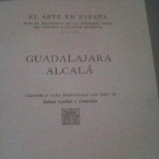 Carteles de Turismo: EL ARTE EN ESPAÑA GUADALAJARA ALCALA RAFAEL AGUILAR Y CUADRADO BARCELONA. Lote 33383968