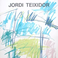 Carteles: JORDI TEIXIDOR - CARTEL EXPOSICION 75 X 55 CM. Lote 50980052