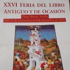 Carteles: CARTEL XXVI FERIA DEL LIBRO ANTIGUO Y OCASIÓN PLAZA NUEVA SEVILLA 2003 PREGÓN PÉREZ REVERTE . Lote 195462086
