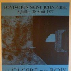 Carteles: ANTONI CLAVÉ. LA GLOIRE DES ROIS. FONDATION SAINT-JOHN PERSE. GRAVURES. 1977. Lote 201333655