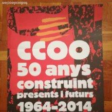 Carteles: GRAN POSTER CCOO 50 ANYS CONSTRUINT PRSENTS I FUTURS 1964-2014. 68 X 48 CM. Lote 205334022