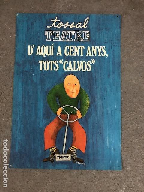 CARTEL - POSTER - D'AQUI A CENT ANYS, TOTS CALVOS (TEATRE TOSSAL) (Coleccionismo - Carteles Gran Formato - Carteles Varios)