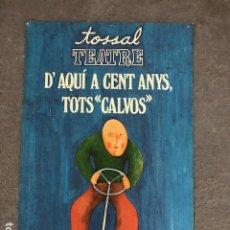 Affissi: CARTEL - POSTER - D'AQUI A CENT ANYS, TOTS CALVOS (TEATRE TOSSAL). Lote 210038315