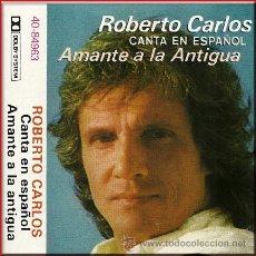 Casetes antiguos: ROBERTO CARLOS, CANTA EN ESPAÑOL --- AMANTES A LA ANTIGUA. Lote 25415480