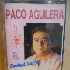 Casetes antiguos: PACO AGUILERA. BAMBALÁ, BAMBALÍ. PRECINTADO.. Lote 181874731
