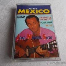 Casetes antiguos: JOSÉ MANUEL SOTO VIVA MEXICO. Lote 51501420