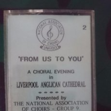 Casetes antiguos: FROM US TO YOU A CHORAL EVENING IN LIVERPOOL ANGLICAN CATHEDRAL - AÑO 1992 --REFM1E4. Lote 57929570