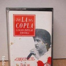 Casetes antiguos: COLECCIÓN LA COPLA. CHIQUETETE (TU Y YO). CASETE. Lote 86193544